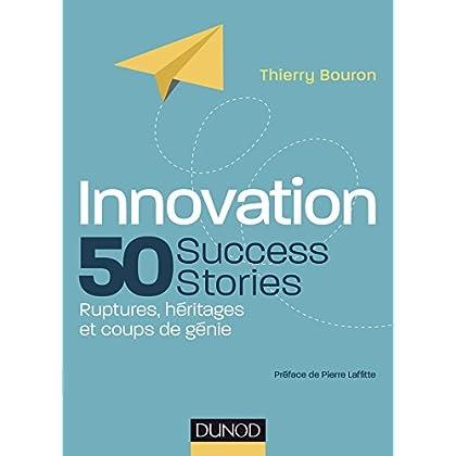 Innovation : 50 Success Stories - Ruptures, héritages et coups de génie