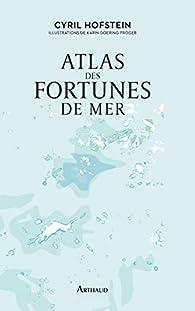 Atlas des fortunes de mer par Cyril Hofstein