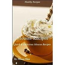 Mousse Recipes - Quick & Delicious Mousse Recipes (English Edition)