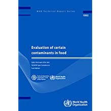 Evaluation of Certain Contaminants in Food: Eighty-Third Report of the Joint Fao/Who Expert Committee on Food Additives (WHO Technical Report)