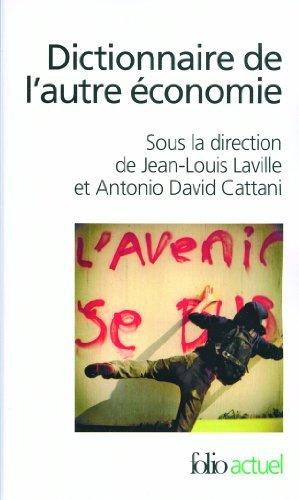 Dictionnaire de l'autre économie de Jean-Louis Laville (Sous la direction de), Antonio David Cattani (Sous la direction de) (5 octobre 2006) Poche