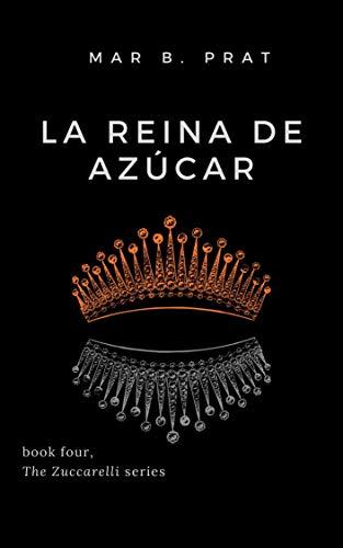 La reina de azúcar (Los Zuccarelli nº 4) de Mar B. Prat