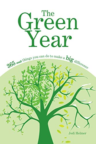 48f664d3f11 The Green Year: 365 Small Things You Can Do to Make a Big Difference ...