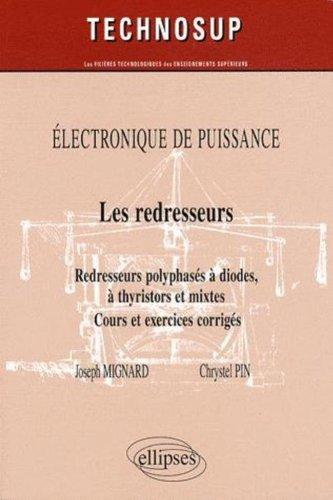 Les redresseurs : Redresseurs polyphasés à diodes, à thyristors et mixtes par Joseph Mignard