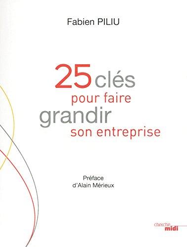 25 clés pour faire grandir son entreprise par Fabien PILIU