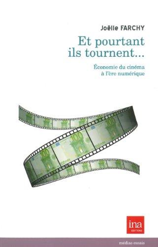 Et pourtant ils tournent... : Economie du cinéma à l'ère numérique par Joëlle Farchy