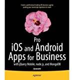 [(Pro iOS and Android Apps for Business: with jQuery Mobile, Node.js, and...