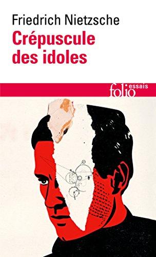 Crépuscule des idoles ou Comment philosopher à coups de marteau (Folio Essais)