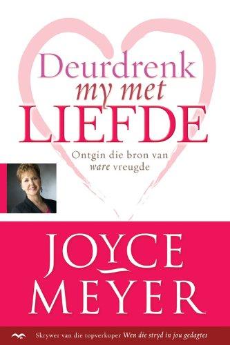 Deurdrenk my met liefde: Ontgin die bron van ware vreugde (Afrikaans Edition)