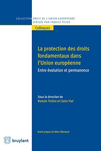 Livres gratuits en ligne Protection des droits fondamentaux dans l'union Européenne: Entre évolution et permanence (Collection droit de l'Union européenne - Colloques t. 30) pdf epub