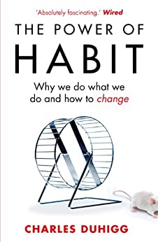 The Power of Habit: Why We Do What We Do, and How to Change par [Duhigg, Charles]