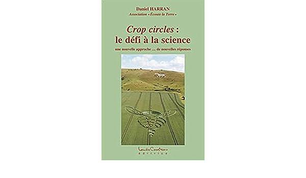 Crop circles : le défi à la science (une nouvelle approche… de nouvelles réponses) (French Edition)