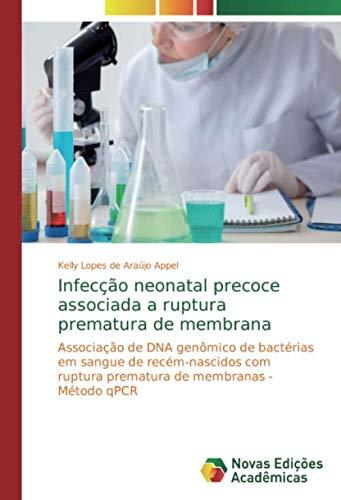 Infecção neonatal precoce associada a ruptura prematura de membrana: Associação de DNA genômico de bactérias em sangue de recém-nascidos com ruptura prematura de membranas - Método qPCR
