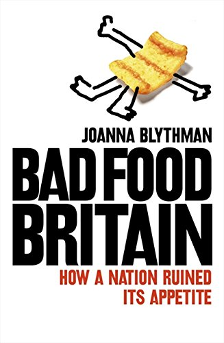 Bad Food Britain: How A Nation Ruined Its Appetite por Joanna Blythman