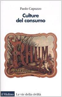 Culture del consumo (Le vie della civiltà) por Paolo Capuzzo