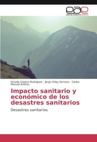 Impacto sanitario y económico de los desastres sanitarios por Omelio Cepero Rodriguez