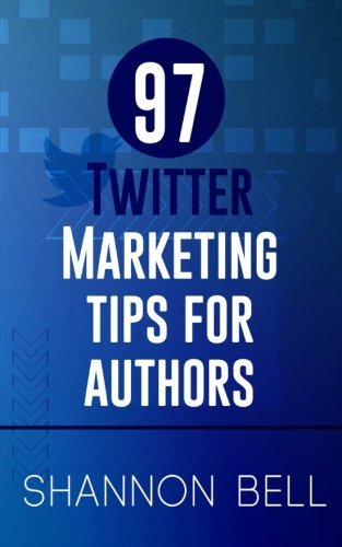 97 Twitter Marketing Tips for Authors by Shannon Bell (2014-09-14)
