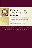 Ornament of the Great Vehicle Sutras: Maitreya's <i>Mahayanasutralamkara</i> with Commentaries by Khenpo Shenga and Ju Mipham