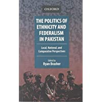 The Politics of Ethnicity and Federalism in Pakistan: Local, National, and Comparative Perspectives