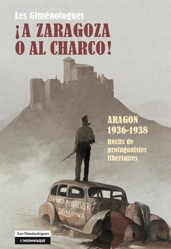 A Zaragoza o al charco! : Aragon 1936-1938 - Récits de protagonistes libertaires par Les Giménologues