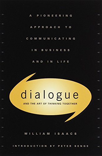 Dialogue and the Art of Thinking Together: A Pioneering Approach to Communicating in Business and in Life por William Issacs