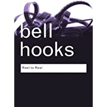 Reel to Real: Race, Sex and Class at the Movies (Routledge Classics) by Bell Hooks (2008-09-13)