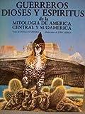 Guerreros, dioses y espiritus de la mitologia de América central y sudamerica