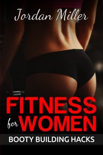 Fitness for Women: Best Butt Workout Exercises: Top 50 Butt Exercises: Get the A** you've Always Wanted (Volume 1) by Jordan Miller (2016-04-11) (Womens Workout Top)