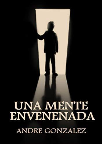 Una Mente Envenenada por Andre Gonzalez