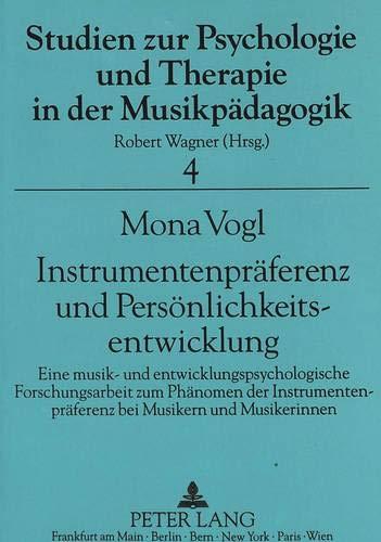 Instrumentenpräferenz und Persönlichkeitsentwicklung: Eine musik- und entwicklungspsychologische Forschungsarbeit zum Phänomen der ... und Therapie in der Musikpädagogik, Band 4)