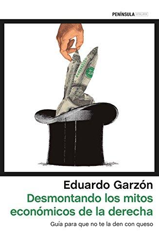 Desmontando los mitos económicos de la derecha: Guía para que no te la den con queso (ATALAYA) por Eduardo Garzón