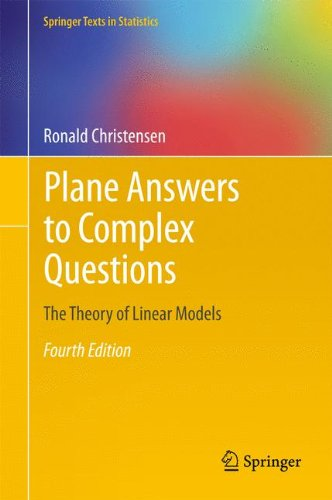 Plane Answers to Complex Questions: The Theory of Linear Models (Springer Texts in Statistics)
