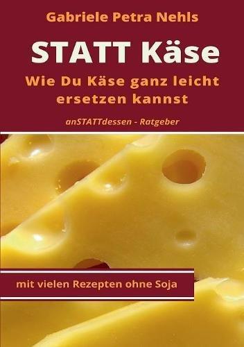 Statt Käse: Wie Du Käse ganz leicht ersetzen kannst