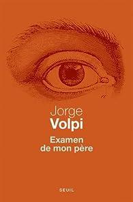 Examen de mon père par Jorge Volpi Escalante