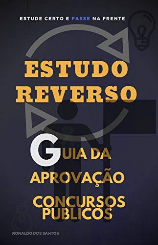 GUIA DA APROVAÇÃO EM CONCURSOS: ESTUDO REVERSO (Portuguese Edition) por RONALDO DOS SANTOS
