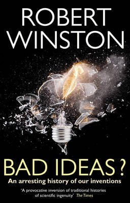 [( Bad Ideas?: An Arresting History of Our Inventions )] [by: Robert Winston] [Apr-2011]