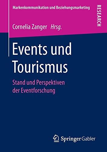 Events und Tourismus: Stand und Perspektiven der Eventforschung (Markenkommunikation und Beziehungsmarketing)