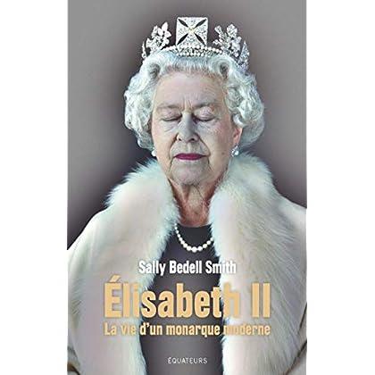 Elisabeth II. La vie d'un monarque moderne (Hors collection)