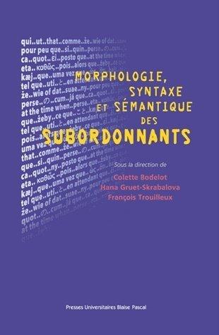 Morphologie, syntaxe et sémantique des subordonnants par Colette Bodelot