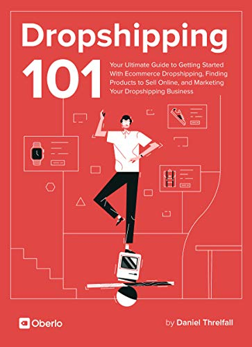 Dropshipping 101: Your Ultimate Guide to Getting Started With Ecommerce Dropshipping, Finding Products to Sell Online, and Marketing Your Dropshipping Business (English Edition)