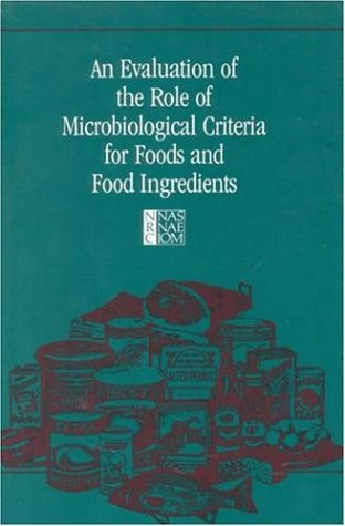An Evaluation of the Role of Microbiological Criteria for Foods and Food Ingredients by Subcommittee on Microbiological Criteria (1985-01-01)