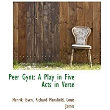 [(Peer Gynt: A Play in Five Acts in Verse)] [Author: Henrik Johan Ibsen] published on (December, 2008)