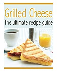 Grilled Cheese: The Ultimate Recipe Guide - Over 30 Delicious & Best Selling Recipes by Susan Hewsten (2013-11-25)