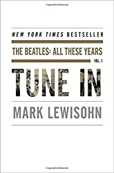 Tune In: The Beatles - All These Years, Vol. 1 by Mark Lewisohn (2013-10-29)
