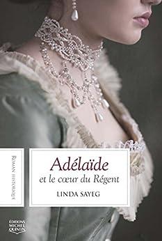 Adélaïde et le cœur du Régent par [Sayeg, Linda]
