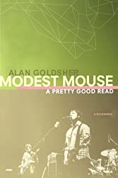 Modest Mouse: A Pretty Good Read by Alan Goldsher (2006-11-14)