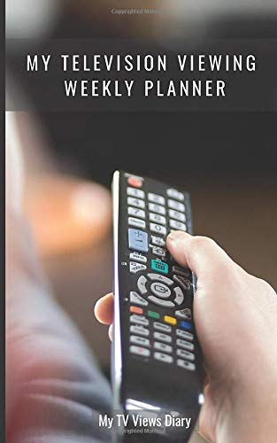 My Television Viewing Weekly Planner: Small, One Year, TV Diary to Note Shows Currently Watching | When They\'re On | Your Personal Guide to Keep Track of Seasons, Episodes & Highlights