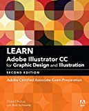 Learn Adobe Illustrator CC for Graphic Design and Illustration: Adobe Certified Associate Exam Preparation (Adobe Certified Associate (ACA)) (English Edition)...