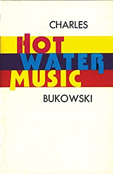 Hot Water Music by [Bukowski, Charles]