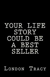 Your Life Story Could Be a Best Seller: Become Famous and Rich (Studies in Macroeconomic History) by London Tracy (2012-11-07)
